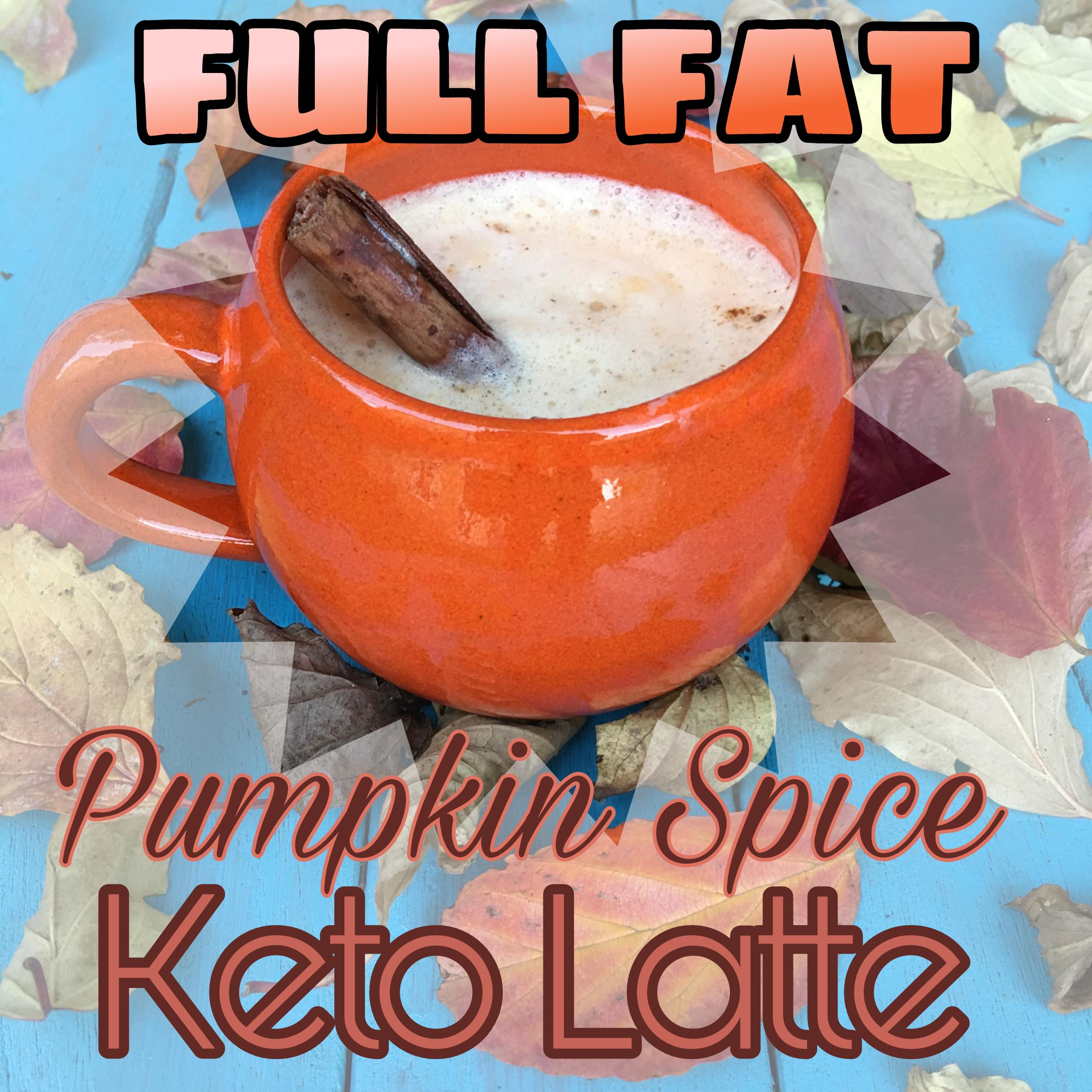 Full Fat Keto Pumpkin Spice Latte